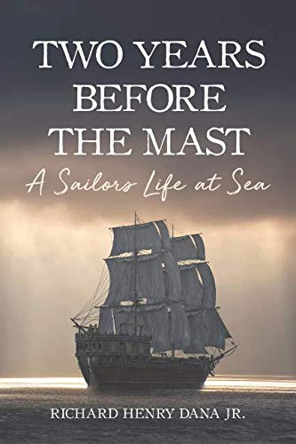 Two Years Before the Mast - A Sailor's Life at Sea