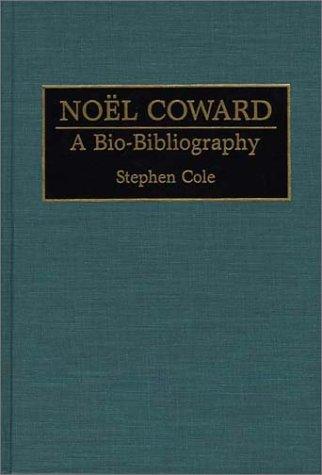 Noel Coward: A Bio-Bibliography (Bio-Bibliographies In The Performing Arts)