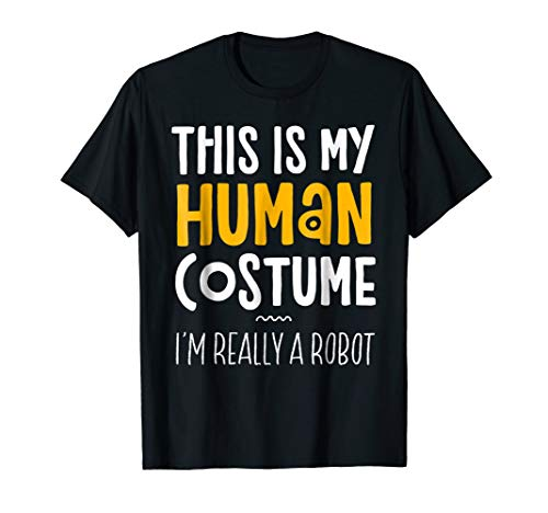 This Is My Human Costume I'm Really A Robot T-Shirt