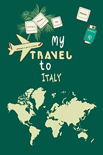 My Travel To Italy Notebook Travel Planner: Lined Notebook / Journal Gift, 120 Pages, 6x9, Soft Cover, Matte Finish