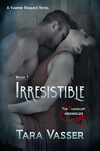 Irresistible: A Vampire Romance Novel (The Bloodlust Chronicles Book 1)