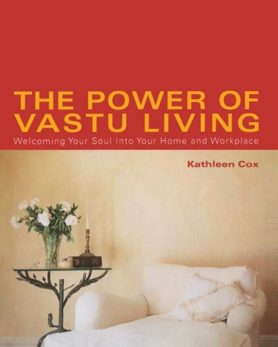 The Power of Vastu Living: Welcoming Your Soul into Your Home and Workplace