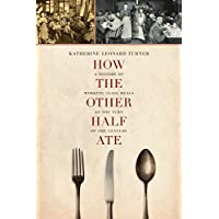 How the Other Half Ate: A History of Working-Class Meals at the Turn of the Century (Volume 48) (California Studies in Food and Culture)
