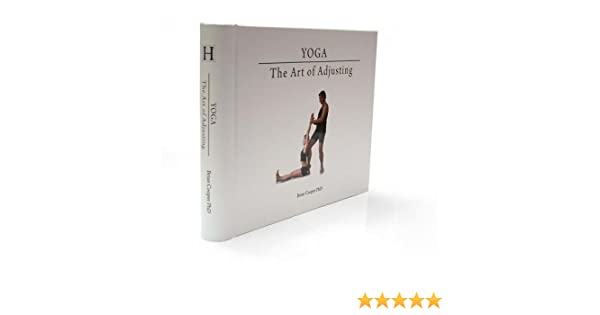 Yoga: The Art of Adjusting 2nd Edition: Brian Cooper ...