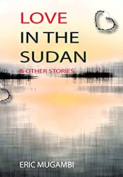 Love in the Sudan & other stories by [Mugambi, Eric]