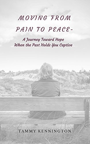 Moving From Pain to Peace: A Journey Toward Hope by [Kennington, Tammy]