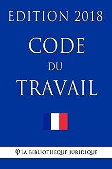 Code du travail: Edition 2018 (French Edition) by [La Bibliothèque Juridique]
