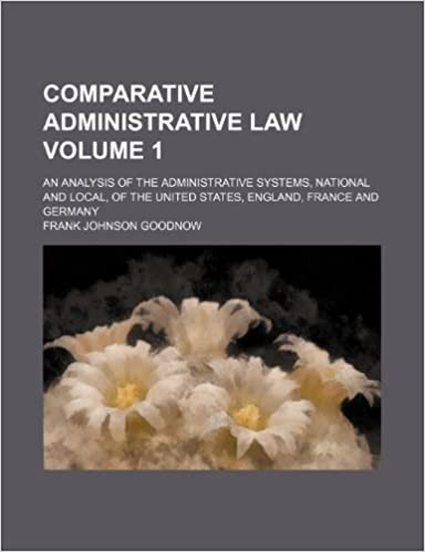 Comparative administrative law Volume 1; an analysis of the