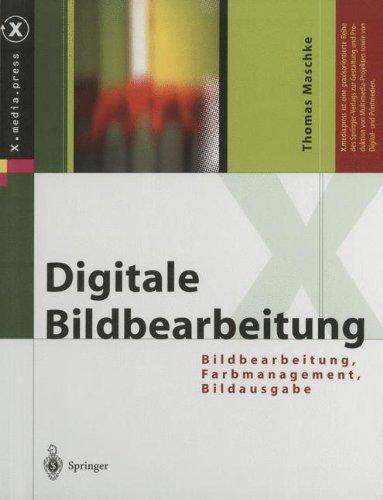 Digitale Bildbearbeitung: Bildbearbeitung, Farbmanagement, Bildausgabe (X.media.press)