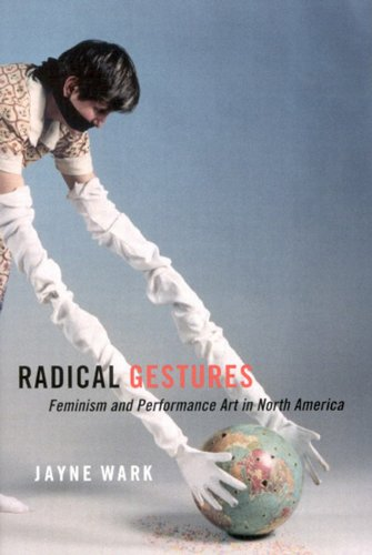 Radical Gestures: Feminism and Performance Art in North America