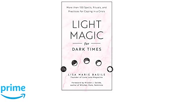 Light Magic For Dark Times More Than 100 Spells Rituals And