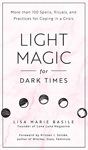 (Light Magic for Dark Times: More than 100 Spells, Rituals, and Practices for Coping in a Crisis )