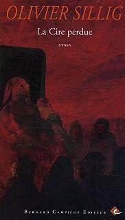 La cire perdue : roman, Sillig, Olivier