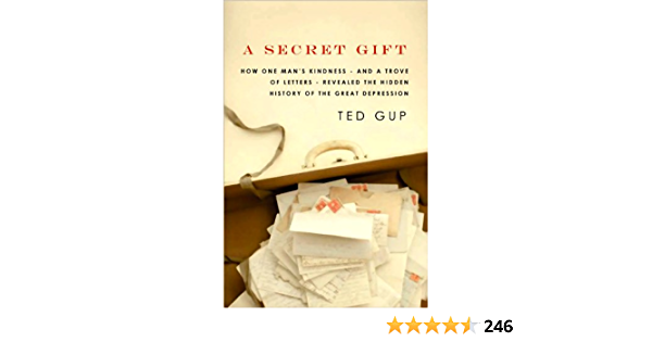 Read A Secret Gift How One Mans Kindness A Trove Of Letters Revealed The Hidden History Of The Great Depression By Ted Gup
