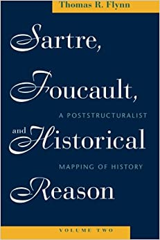 Sartre, Foucault, and Historical Reason, Volume Two: A Poststructuralist Mapping Of History: Volume 2