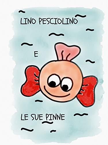 Lino Pesciolino e le sue pinne: Divertente Avventura Marina  por Adele Chirico