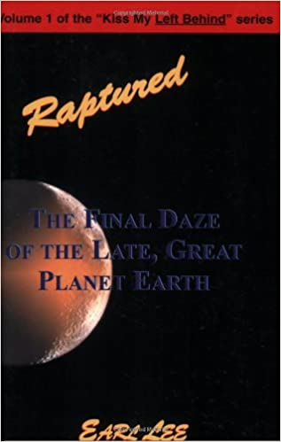 Book Raptured: The Final Daze of the Late, Great Planet Earth (Kiss My Left Behind series)