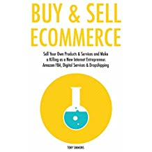 Buy and Sell Ecommerce (2017 Bundle): Sell Your Own Products & Services and Make a Killing as a New Internet Entrepreneur. Amazon FBA, Digital Services & Dropshipping