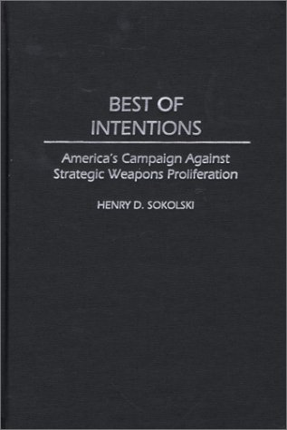 Best of Intentions: America's Campaign Against Strategic Weapons Proliferation