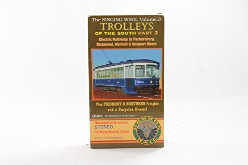 The Singing Wire, Vol. 3: Trolleys of the South Part 2 (Electric Railways in Parkersburg, Richmond, Norfolk and Newport News