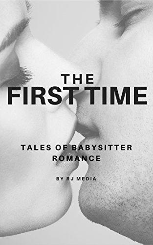 The First Time - Tales of Babysitter Romance: A Taboo Collection