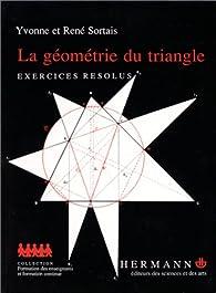 La géométrie du triangle. Exercices résolus par René Sortais