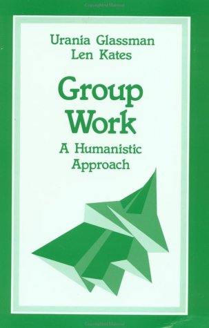 Group Work: A Humanistic Approach (SAGE Sourcebooks for the Human Services)