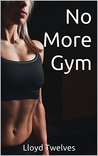 No More Gym: Burn fat and build muscle from a home gym: Save time and money from effective home gym equipment and exercises: Why commercial gyms want you to fail cover