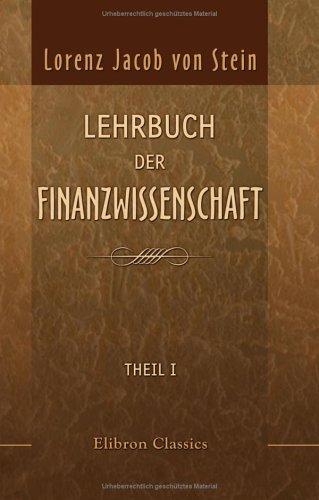 Lehrbuch der Finanzwissenschaft: Theil 1. Die Finanzverfassung Europas (German Edition)