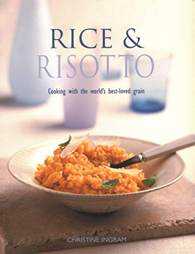 Rice & Risotto: Cooking With The World'S Best-Loved Grain by Christine Ingram