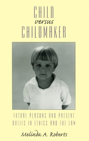Child versus Childmaker: Future Persons and Present Duties in Ethics and the Law (Studies in Social, Political, and Lega