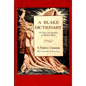 A Blake Dictionary, The Ideas and Symbols of William Blake (S. Foster Damon, With a New Index by Morris Eaves)