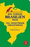 Das kuriose Brasilien-Buch: Was Reiseführer verschweigen (Fischer Taschenbibliothek, Band 51309)