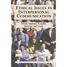 Ethical Issues in Interpersonal Communication: Friends, Intimates, Sexuality, Marriage & Family