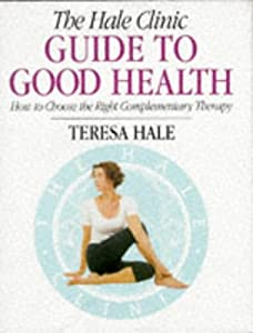 Hardcover The Hale Clinic Guide to Good Health: How to Choose the Right Complementary Therapy Book