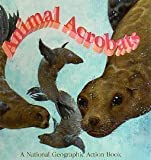 Animal Acrobats, National Geographic Society, 0870449559