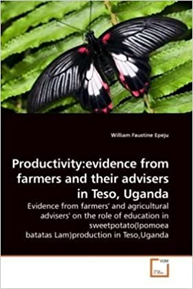 Productivity:evidence from farmers and their advisers in Teso, Uganda: Evidence from farmers' and agricultural advisers' on the role of education in ... batatas Lam)production in Teso, Uganda
