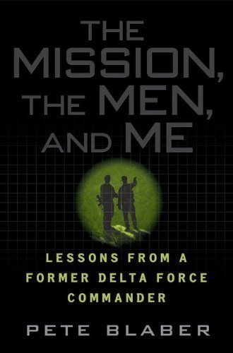 The Mission, The Men, and Me: Lessons from a Former Delta Force Commander 1st (first) Edition by Blaber, Pete published by Berkley Hardcover (2008)