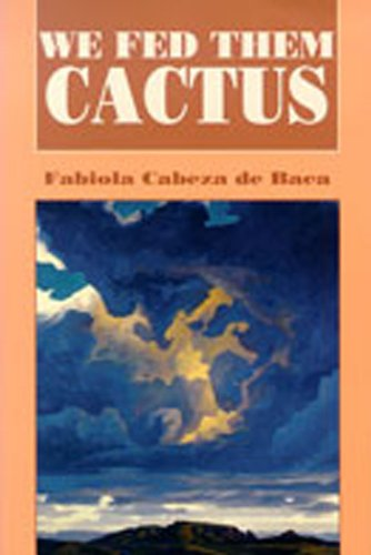 We Fed Them Cactus (Pasó Por Aquí Series in the Nuevomexicano Literary Heritage)