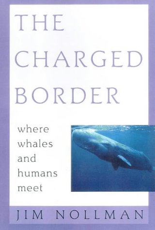 The Charged Border: Where Whales and Humans Meet ()