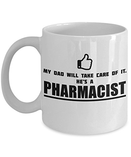 My Dad Will Take Care Of It. He's A Pharmacist - Perfect Tea Cup & Coffee Mug For Father's Day