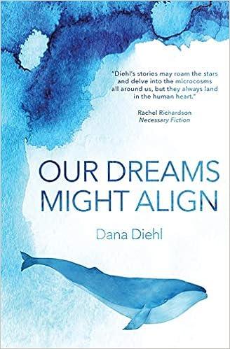 Our Dreams Might Align por Dana Diehl