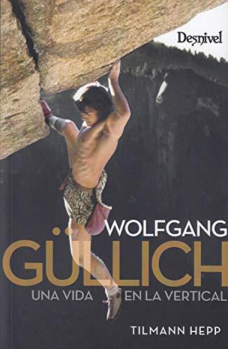 Wolfgang Gullich. Una vida en la vertical por Tilmann Hepp,Villegas Prieto, Eduardo