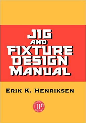 Jig Fixture Design Manual Eric Henriksen 9780831102111 Amazon