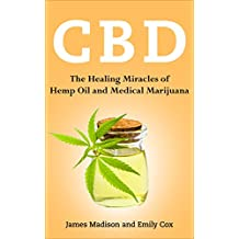 CBD: The Healing Miracles of Hemp Oil and Medical Marijuana