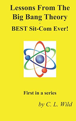Lessons From The Big Bang Theory - BEST Sit-Com Ever!: First in a Series