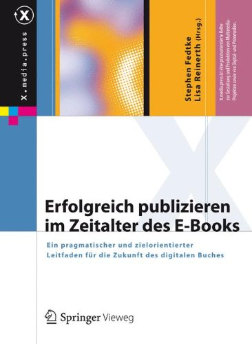 Erfolgreich publizieren im Zeitalter des E-Books: Ein pragmatischer und zielorientierter Leitfaden für die Zukunft des digitalen Buches (X.media.press) (German Edition) ebook