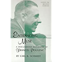 Entrancing Muse: A Documented Biography of Francis Poulenc (Lives in Music Series)