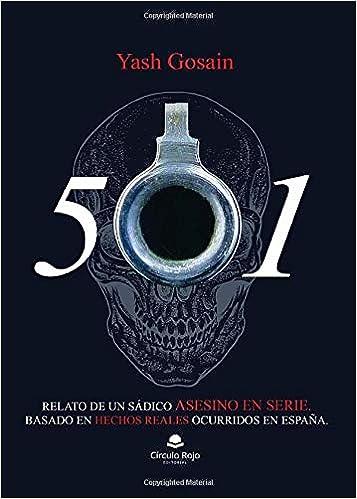 501: Relato de un sádico asesino en serie. Basado en hechos reales ocurridos en España: Amazon.es: GOSAIN, YASH Paul: Libros