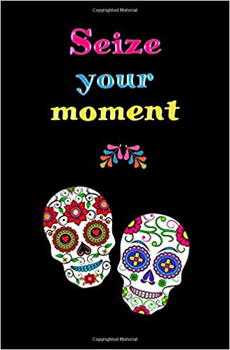 Dia Quote Awesome Seize Your Moment Blank Journal And Movie Quote Dia De Los Muertos